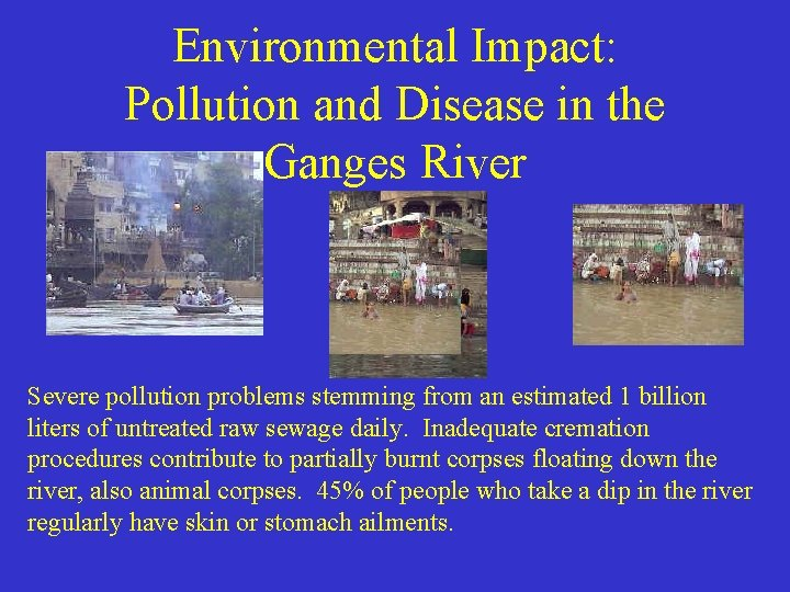 Environmental Impact: Pollution and Disease in the Ganges River Severe pollution problems stemming from