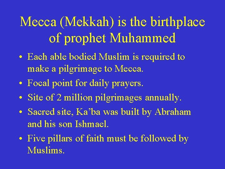 Mecca (Mekkah) is the birthplace of prophet Muhammed • Each able bodied Muslim is
