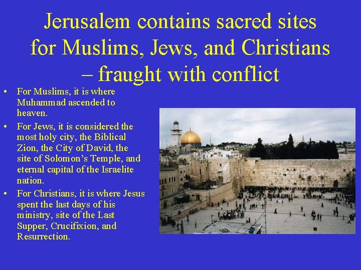 Jerusalem contains sacred sites for Muslims, Jews, and Christians – fraught with conflict •