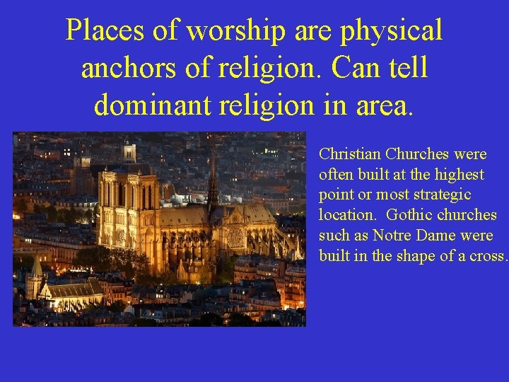 Places of worship are physical anchors of religion. Can tell dominant religion in area.