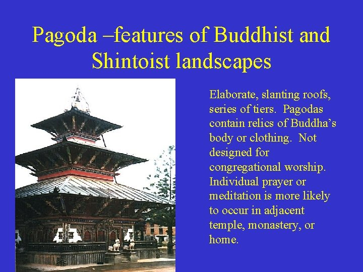 Pagoda –features of Buddhist and Shintoist landscapes Elaborate, slanting roofs, series of tiers. Pagodas