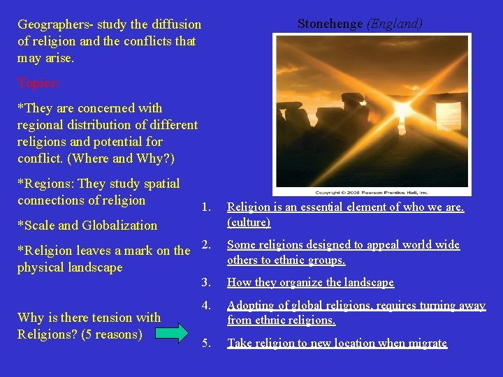 Stonehenge (England) Geographers- study the diffusion of religion and the conflicts that may arise.