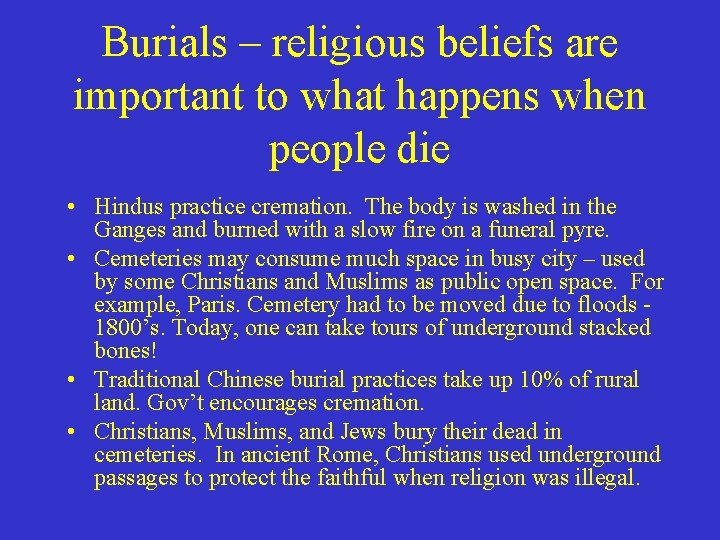 Burials – religious beliefs are important to what happens when people die • Hindus