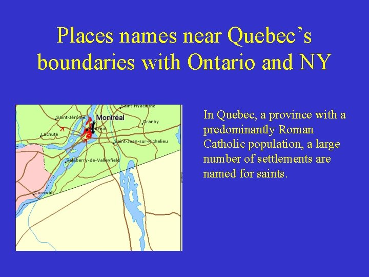 Places names near Quebec's boundaries with Ontario and NY In Quebec, a province with