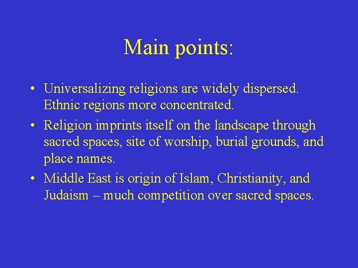 Main points: • Universalizing religions are widely dispersed. Ethnic regions more concentrated. • Religion