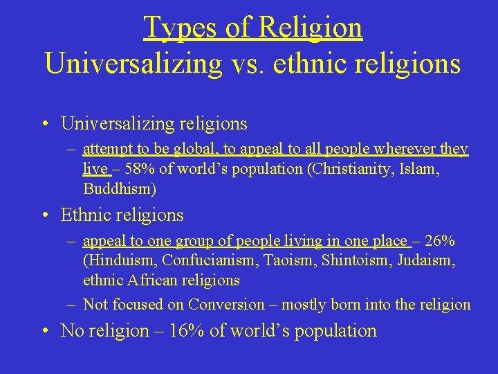 Types of Religion Universalizing vs. ethnic religions • Universalizing religions – attempt to be