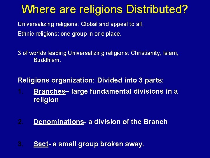 Where are religions Distributed? Universalizing religions: Global and appeal to all. Ethnic religions: one