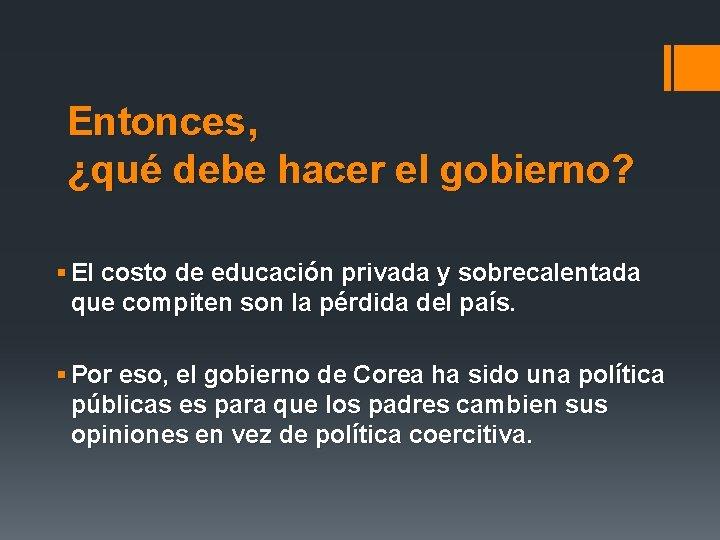 Entonces, ¿qué debe hacer el gobierno? § El costo de educación privada y sobrecalentada