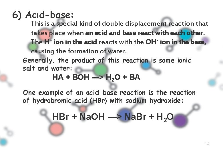 6) Acid-base: This is a special kind of double displacement reaction that takes place