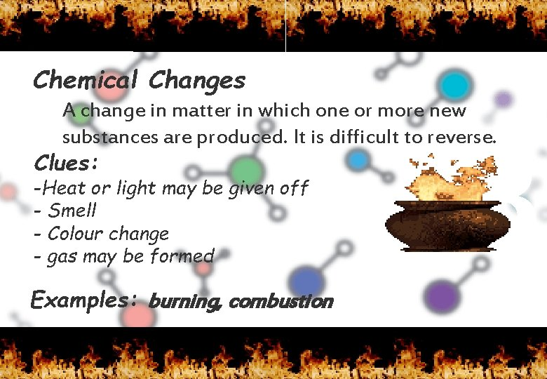 Chemical Changes A change in matter in which one or more new substances are