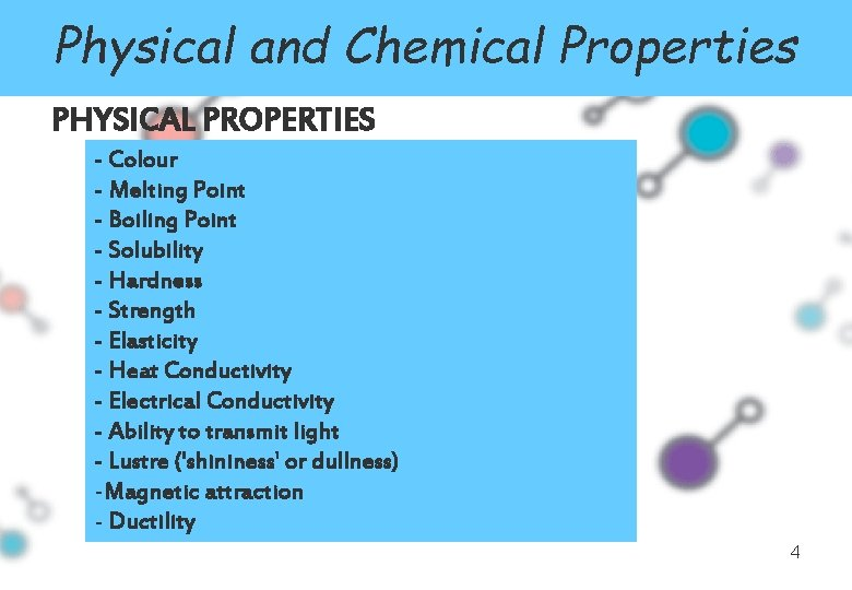 Physical and Chemical Properties PHYSICAL PROPERTIES - Colour - Melting Point - Boiling Point