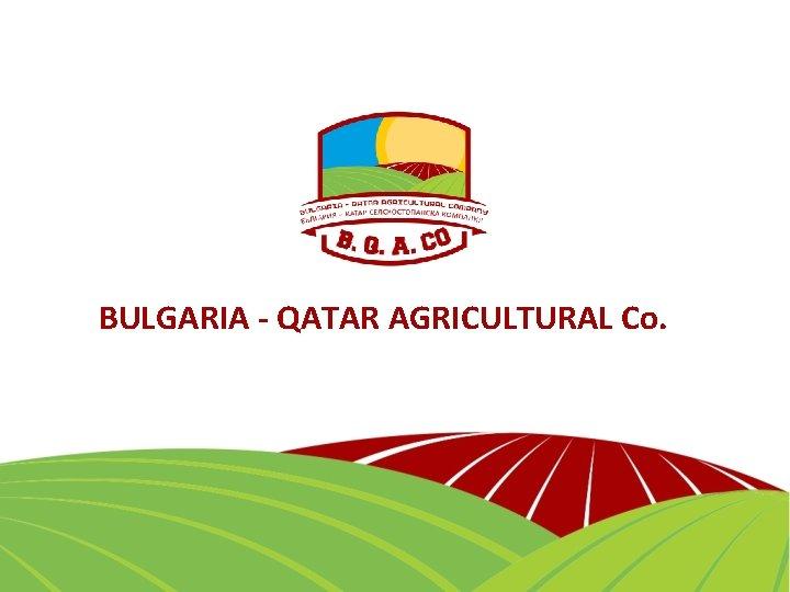 BULGARIA - QATAR AGRICULTURAL Co.