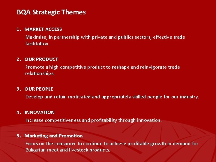 BQA Strategic Themes 1. MARKET ACCESS Maximise, in partnership with private and publics sectors,