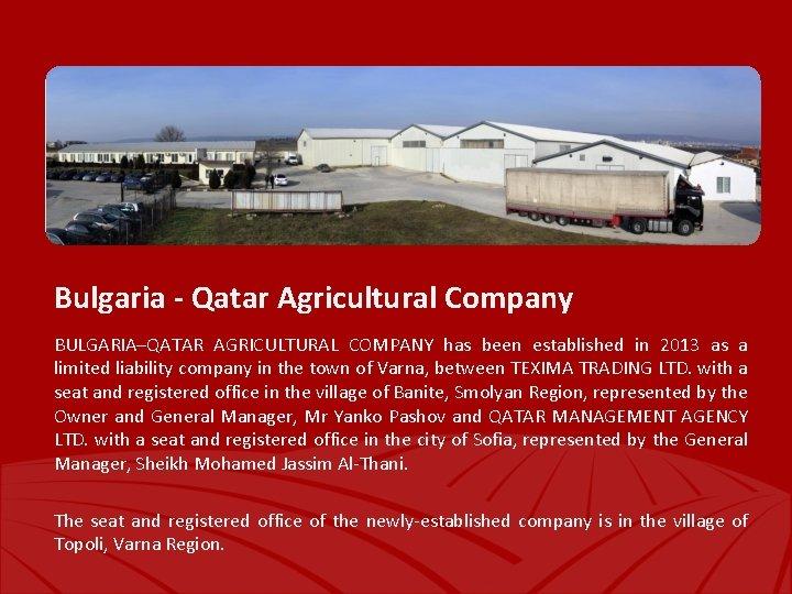 Bulgaria - Qatar Agricultural Company BULGARIA–QATAR AGRICULTURAL COMPANY has been established in 2013 as