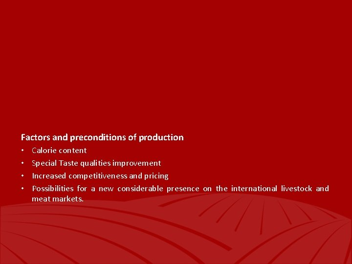 Factors and preconditions of production • • Calorie content Special Taste qualities improvement Increased