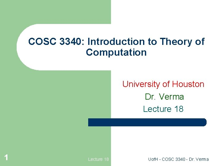 COSC 3340: Introduction to Theory of Computation University of Houston Dr. Verma Lecture 18