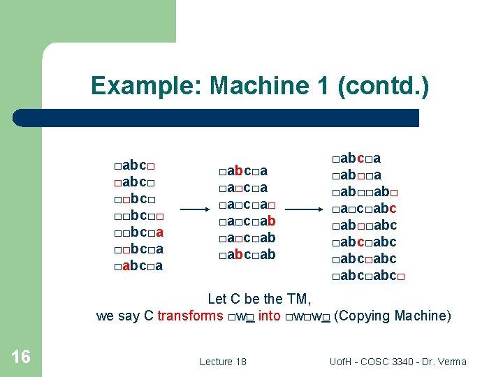 Example: Machine 1 (contd. ) □abc□ □□bc□□ □□bc□a □abc□a □a□c□a□ □a□c□ab □abc□ab □abc□a □ab□□ab□