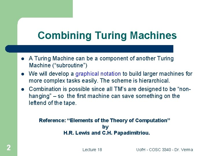 Combining Turing Machines l l l A Turing Machine can be a component of