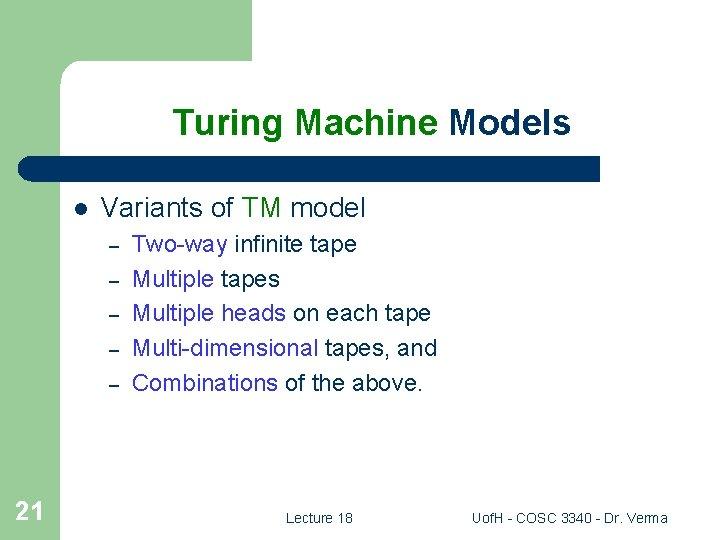 Turing Machine Models l Variants of TM model – – – 21 Two-way infinite