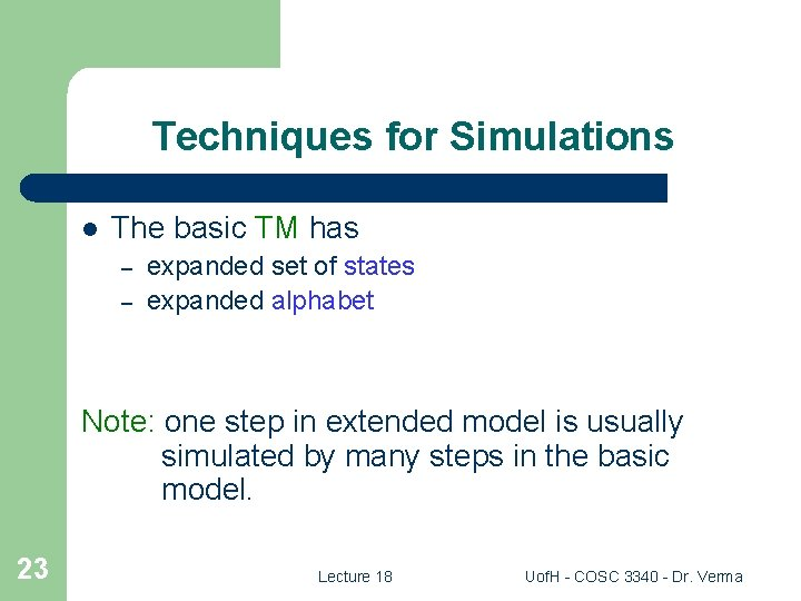 Techniques for Simulations l The basic TM has – – expanded set of states