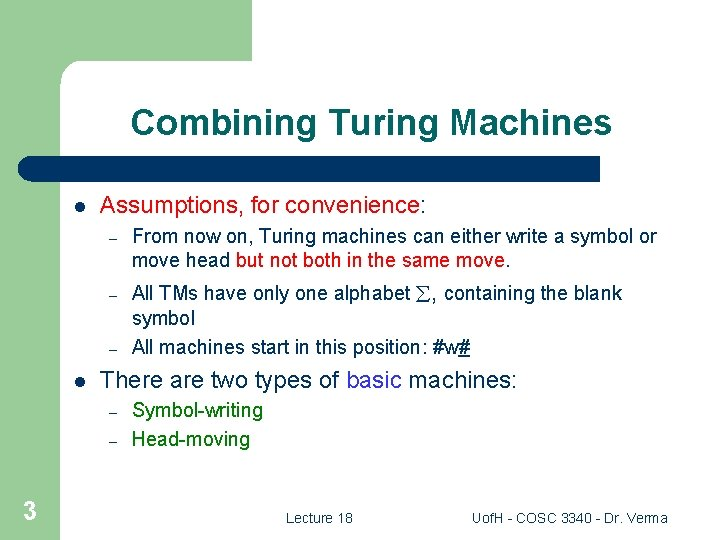 Combining Turing Machines l Assumptions, for convenience: – From now on, Turing machines can