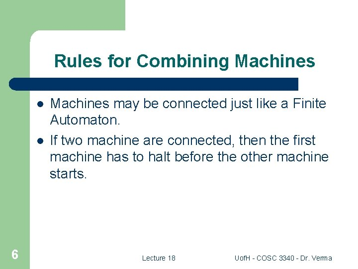 Rules for Combining Machines l l 6 Machines may be connected just like a