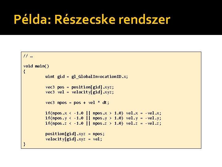 Példa: Részecske rendszer // … void main() { uint gid = gl_Global. Invocation. ID.