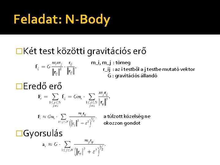 Feladat: N-Body �Két test közötti gravitációs erő m_i, m_j : tömeg r_ij : az