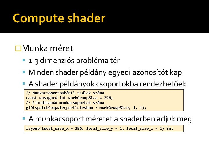 Compute shader �Munka méret 1 -3 dimenziós probléma tér Minden shader példány egyedi azonosítót