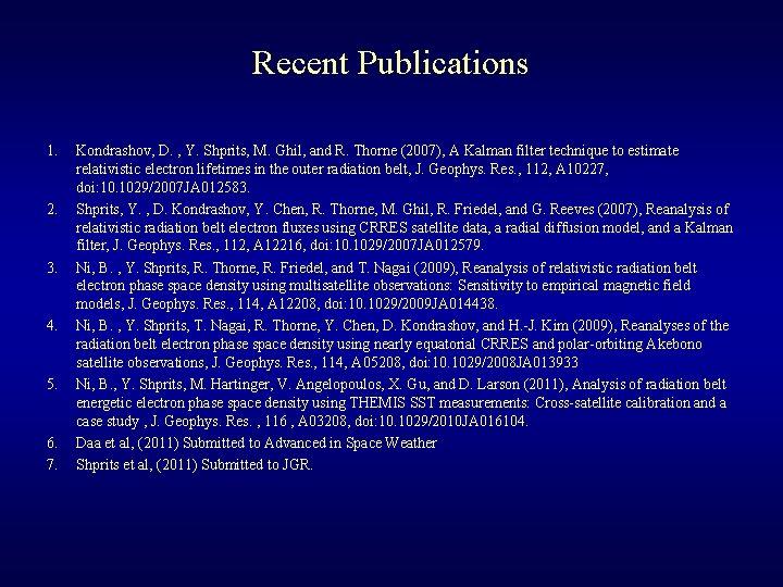 Recent Publications 1. 2. 3. 4. 5. 6. 7. Kondrashov, D. , Y. Shprits,