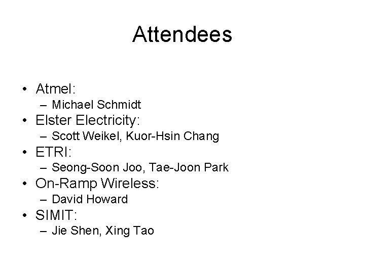 Attendees • Atmel: – Michael Schmidt • Elster Electricity: – Scott Weikel, Kuor-Hsin Chang