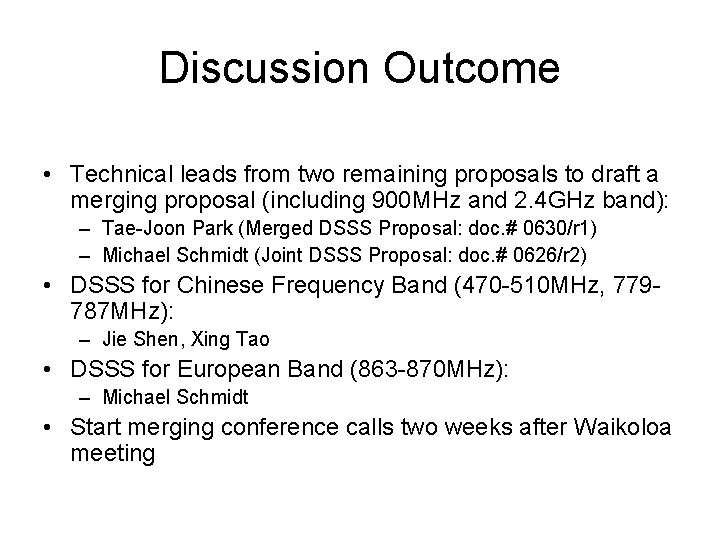 Discussion Outcome • Technical leads from two remaining proposals to draft a merging proposal