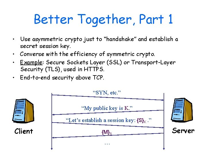 """Better Together, Part 1 • Use asymmetric crypto just to """"handshake"""" and establish a"""
