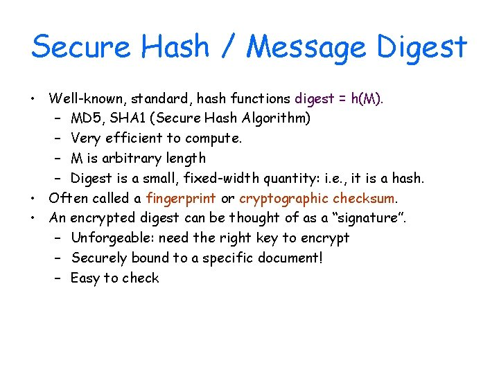 Secure Hash / Message Digest • Well-known, standard, hash functions digest = h(M). –