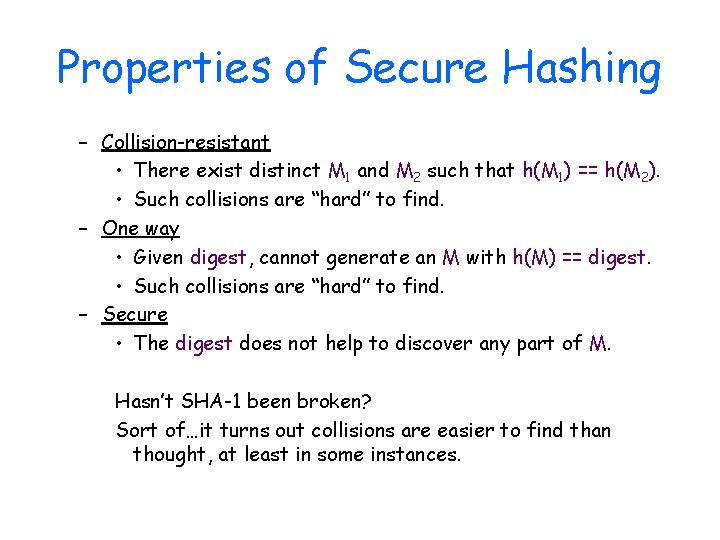 Properties of Secure Hashing – Collision-resistant • There exist distinct M 1 and M