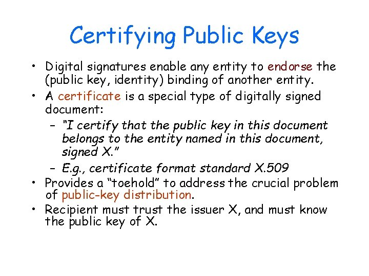 Certifying Public Keys • Digital signatures enable any entity to endorse the (public key,