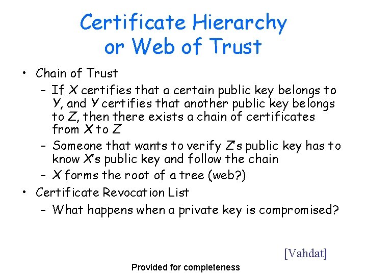 Certificate Hierarchy or Web of Trust • Chain of Trust – If X certifies