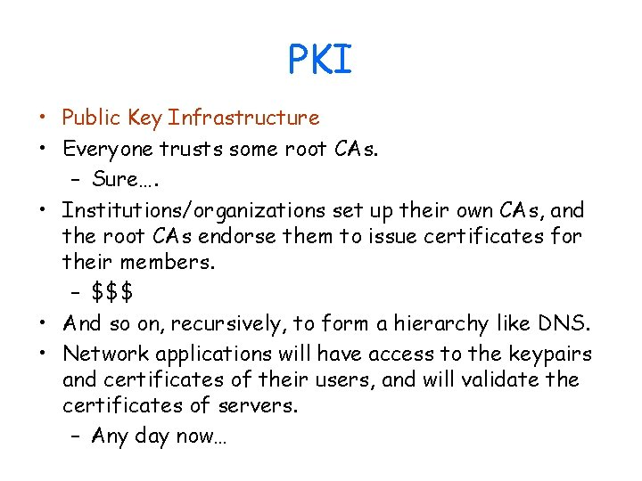 PKI • Public Key Infrastructure • Everyone trusts some root CAs. – Sure…. •