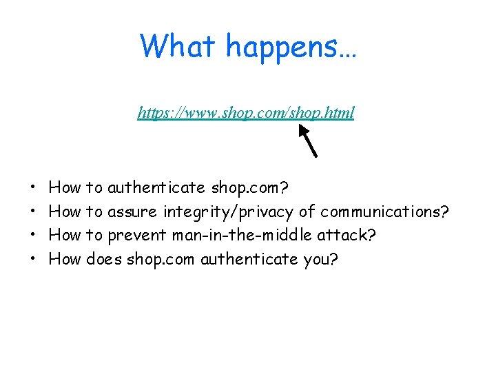 What happens… https: //www. shop. com/shop. html • • How to authenticate shop. com?