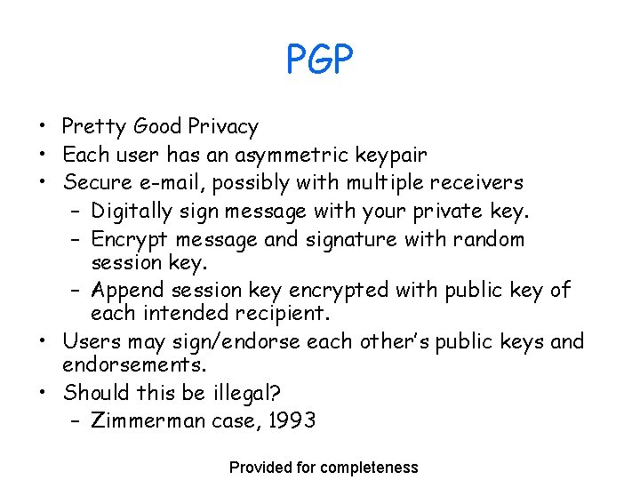 PGP • Pretty Good Privacy • Each user has an asymmetric keypair • Secure