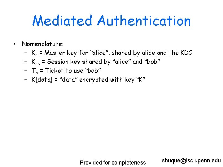 """Mediated Authentication • Nomenclature: – Ka = Master key for """"alice"""", shared by alice"""