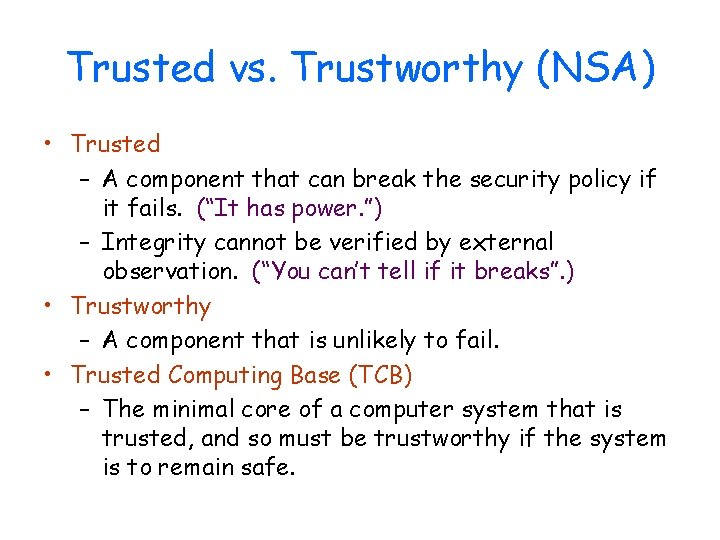 Trusted vs. Trustworthy (NSA) • Trusted – A component that can break the security