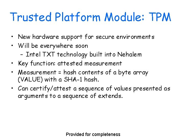 Trusted Platform Module: TPM • New hardware support for secure environments • Will be
