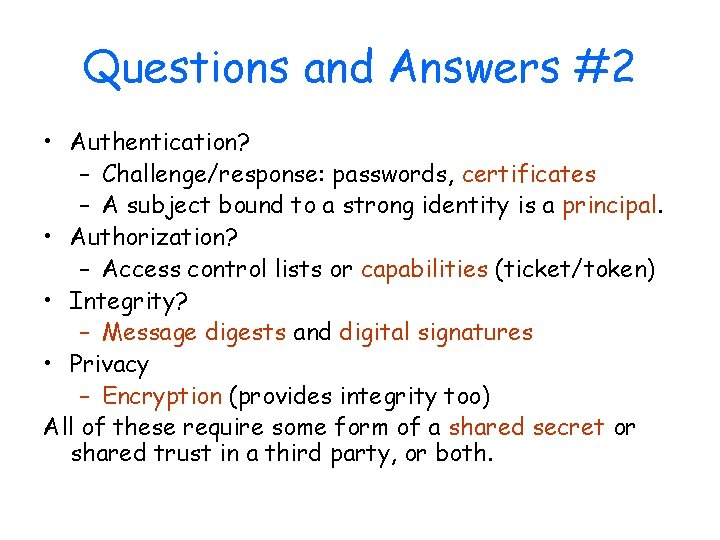 Questions and Answers #2 • Authentication? – Challenge/response: passwords, certificates – A subject bound