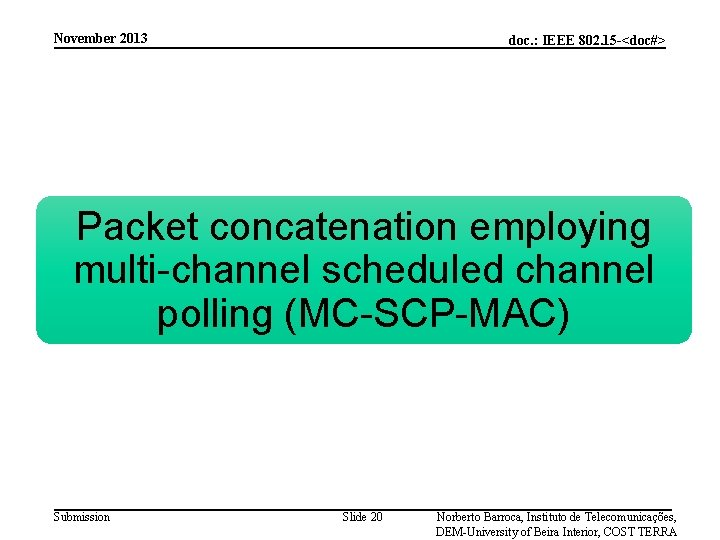 November 2013 doc. : IEEE 802. 15 -<doc#> Packet concatenation employing multi-channel scheduled channel