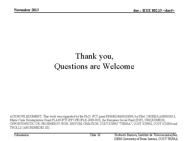 November 2013 doc. : IEEE 802. 15 -<doc#> Thank you, Questions are Welcome ACKNOWLEDGMENT: