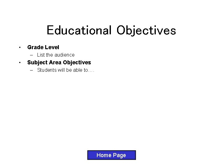 Educational Objectives • Grade Level – List the audience • Subject Area Objectives –