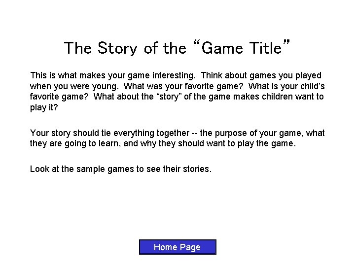 """The Story of the """"Game Title"""" This is what makes your game interesting. Think"""