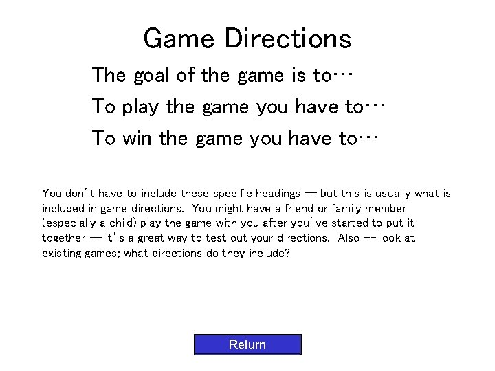Game Directions The goal of the game is to… To play the game you
