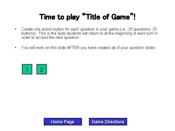 """Time to play """"Title of Game""""! • Create one action button for each question"""